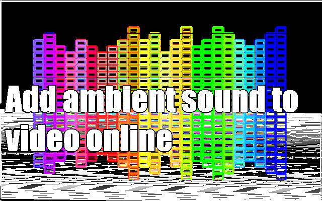 Add ambient sound to video online